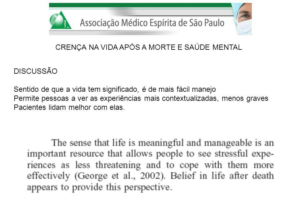 CRENÇA NA VIDA APÓS A MORTE E SAÚDE MENTAL DISCUSSÃO Sentido de que a vida tem significado, é de mais fácil manejo Permite pessoas a ver as experiênci
