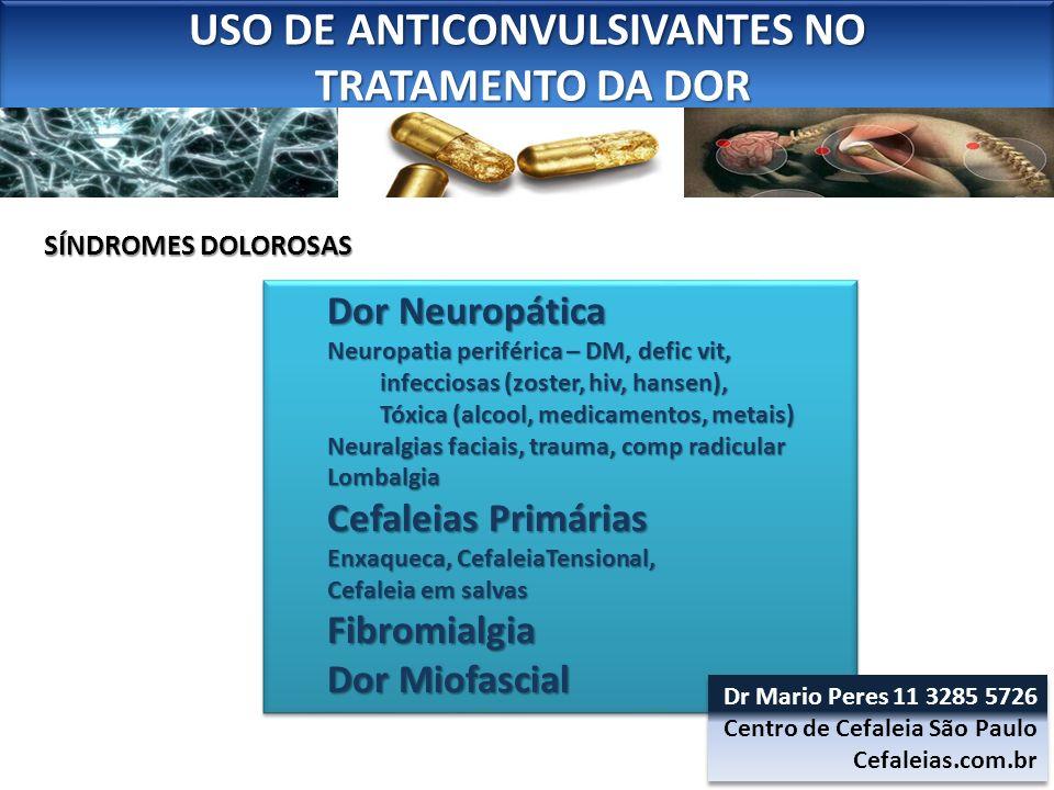 USO DE ANTICONVULSIVANTES NO TRATAMENTO DA DOR TRATAMENTO DA DOR USO DE ANTICONVULSIVANTES NO TRATAMENTO DA DOR TRATAMENTO DA DOR Dor Neuropática Neur