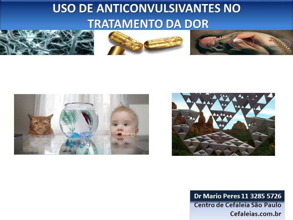 USO DE ANTICONVULSIVANTES NO TRATAMENTO DA DOR TRATAMENTO DA DOR USO DE ANTICONVULSIVANTES NO TRATAMENTO DA DOR TRATAMENTO DA DOR Dr Mario Peres 11 32