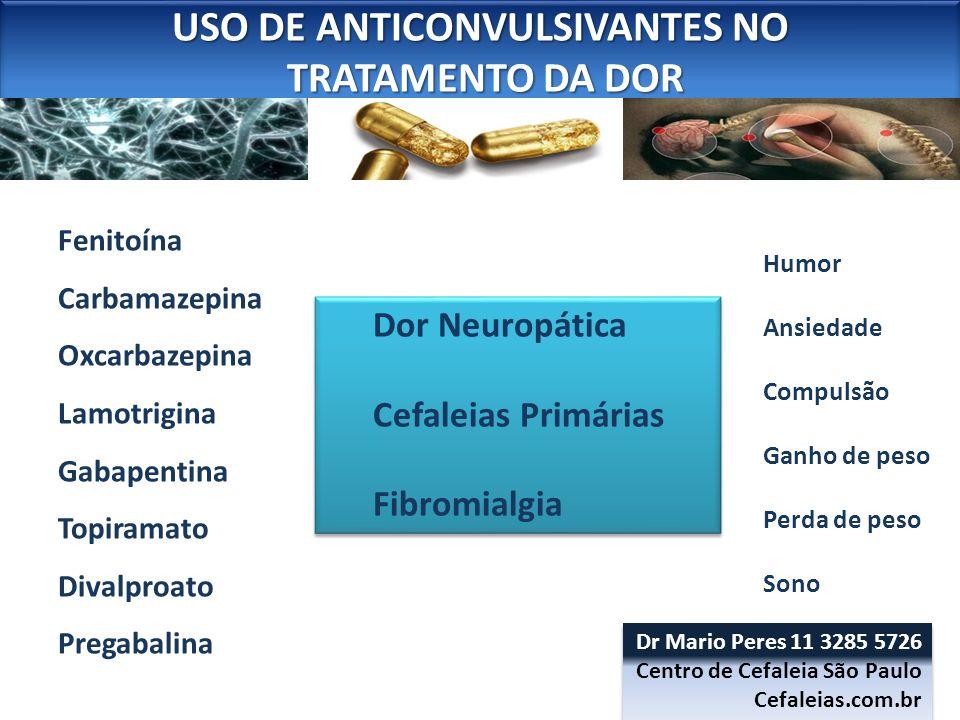 USO DE ANTICONVULSIVANTES NO TRATAMENTO DA DOR TRATAMENTO DA DOR USO DE ANTICONVULSIVANTES NO TRATAMENTO DA DOR TRATAMENTO DA DOR TRATAMENTO DA DOR NEUROPÁTICA Bom resultado: 30-40 % redução da dor.