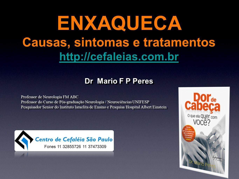 ENXAQUECA Causas, sintomas e tratamentos http://cefaleias.com.br Dr Mario F P Peres Professor de Neurologia FM ABC Professor do Curso de Pós-graduação