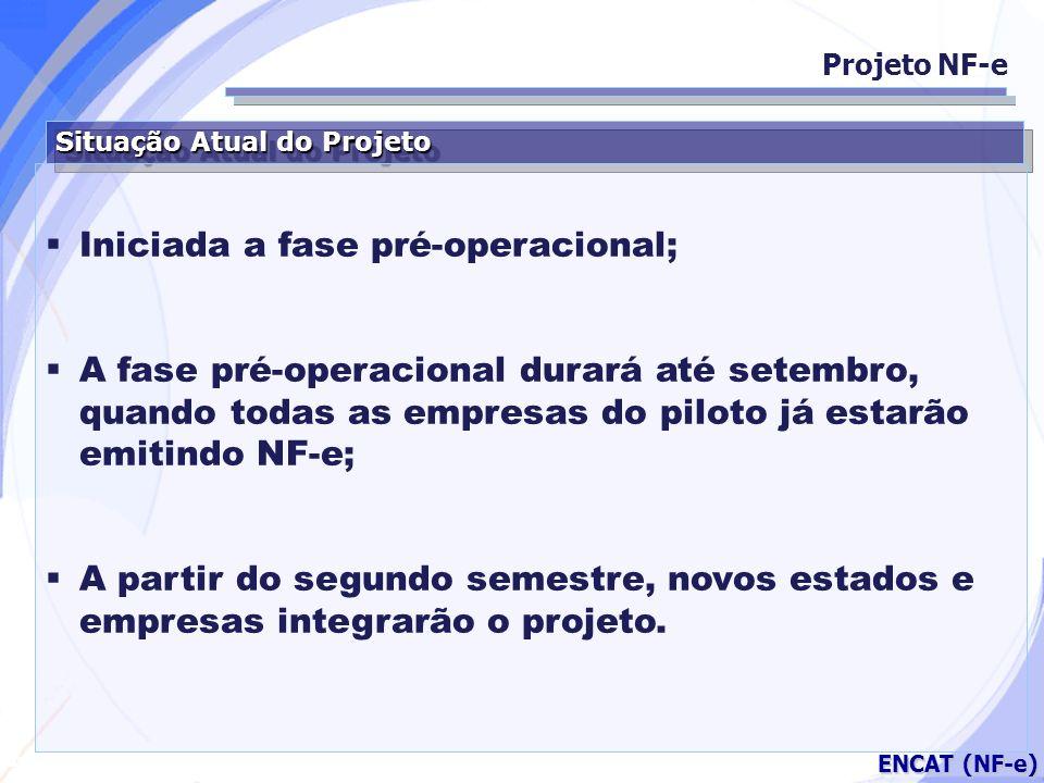 Secretaria da Fazenda ENCAT (NF-e) Situação Atual do Projeto Iniciada a fase pré-operacional; A fase pré-operacional durará até setembro, quando todas
