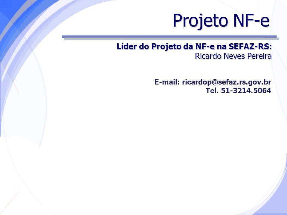Secretaria da Fazenda Projeto NF-e Líder do Projeto da NF-e na SEFAZ-RS: Ricardo Neves Pereira E-mail: ricardop@sefaz.rs.gov.br Tel. 51-3214.5064