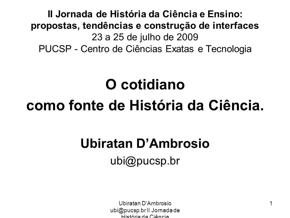 Ubiratan D'Ambrosio ubi@pucsp.br II Jornada de História da Ciência 1 II Jornada de História da Ciência e Ensino: propostas, tendências e construção de
