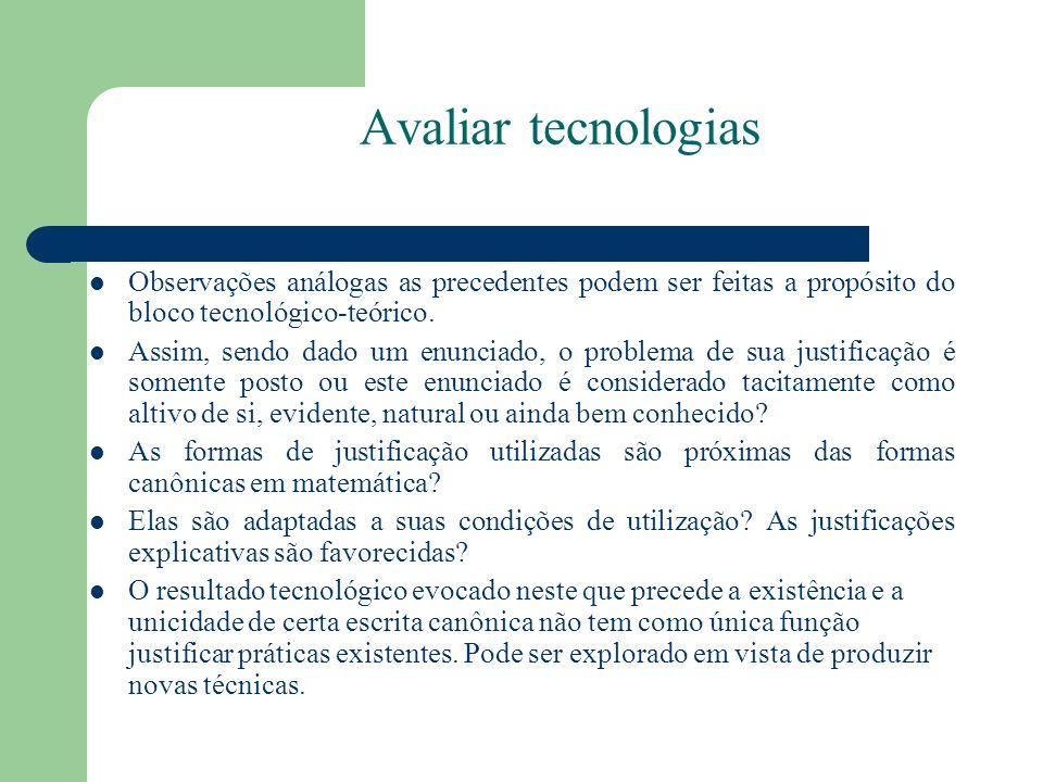 Avaliar tecnologias Observações análogas as precedentes podem ser feitas a propósito do bloco tecnológico-teórico. Assim, sendo dado um enunciado, o p