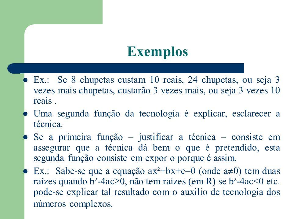 Exemplos Ex.: Se 8 chupetas custam 10 reais, 24 chupetas, ou seja 3 vezes mais chupetas, custarão 3 vezes mais, ou seja 3 vezes 10 reais. Uma segunda
