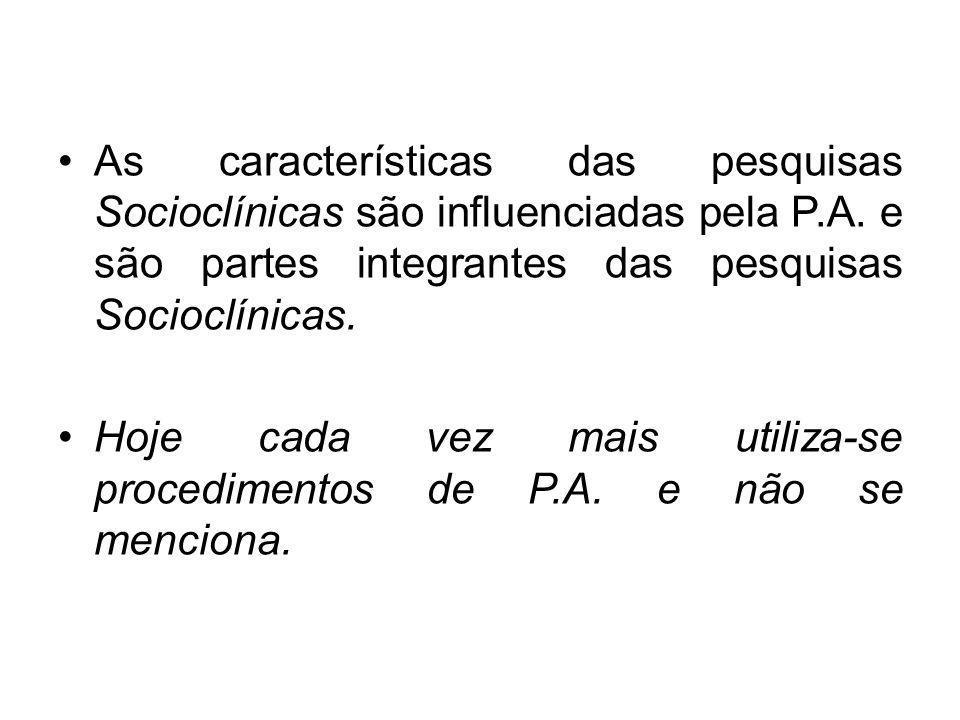 As características das pesquisas Socioclínicas são influenciadas pela P.A. e são partes integrantes das pesquisas Socioclínicas. Hoje cada vez mais ut