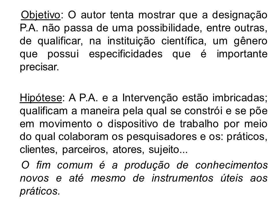 Objetivo: O autor tenta mostrar que a designação P.A. não passa de uma possibilidade, entre outras, de qualificar, na instituição científica, um gêner