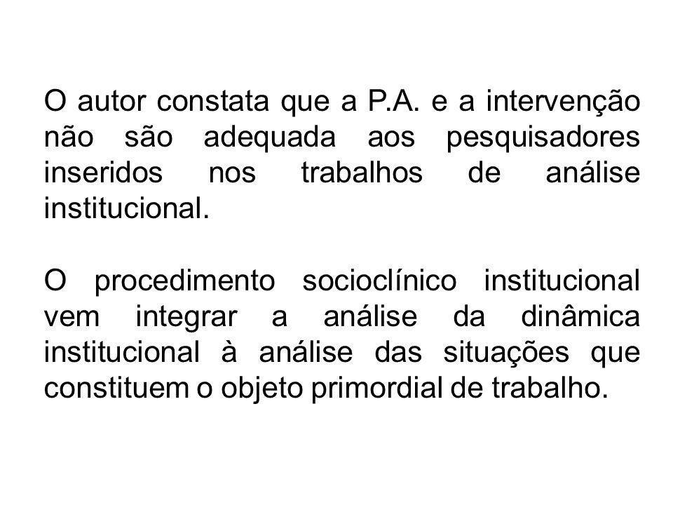 Pesquisa socioclínica Monceau (2003) distingue quatro formas que a pesquisa de campo pode assumir: Socioanálise, acompanhamento de equipes de trabalho, investigação socioanalítica e análise institucional de práticas profissionais.