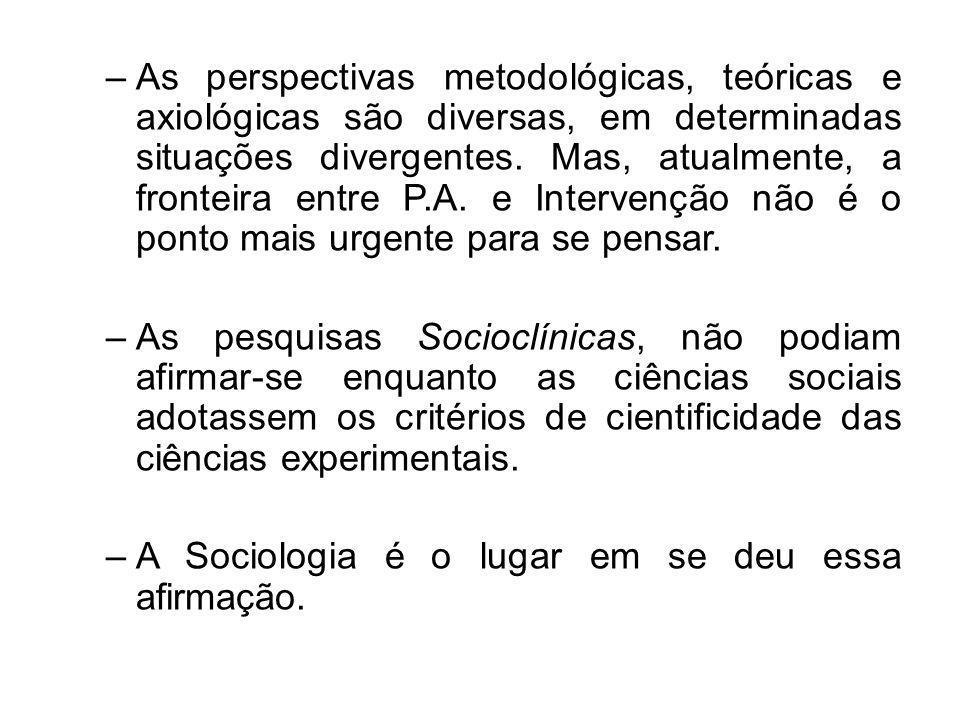–As perspectivas metodológicas, teóricas e axiológicas são diversas, em determinadas situações divergentes. Mas, atualmente, a fronteira entre P.A. e