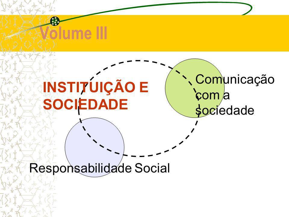 Volume III Comunicação com a sociedade Responsabilidade Social INSTITUIÇÃO E SOCIEDADE