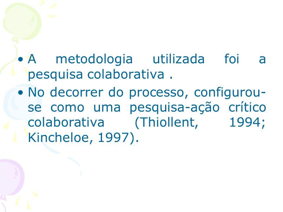 A metodologia utilizada foi a pesquisa colaborativa. No decorrer do processo, configurou- se como uma pesquisa-ação crítico colaborativa (Thiollent, 1