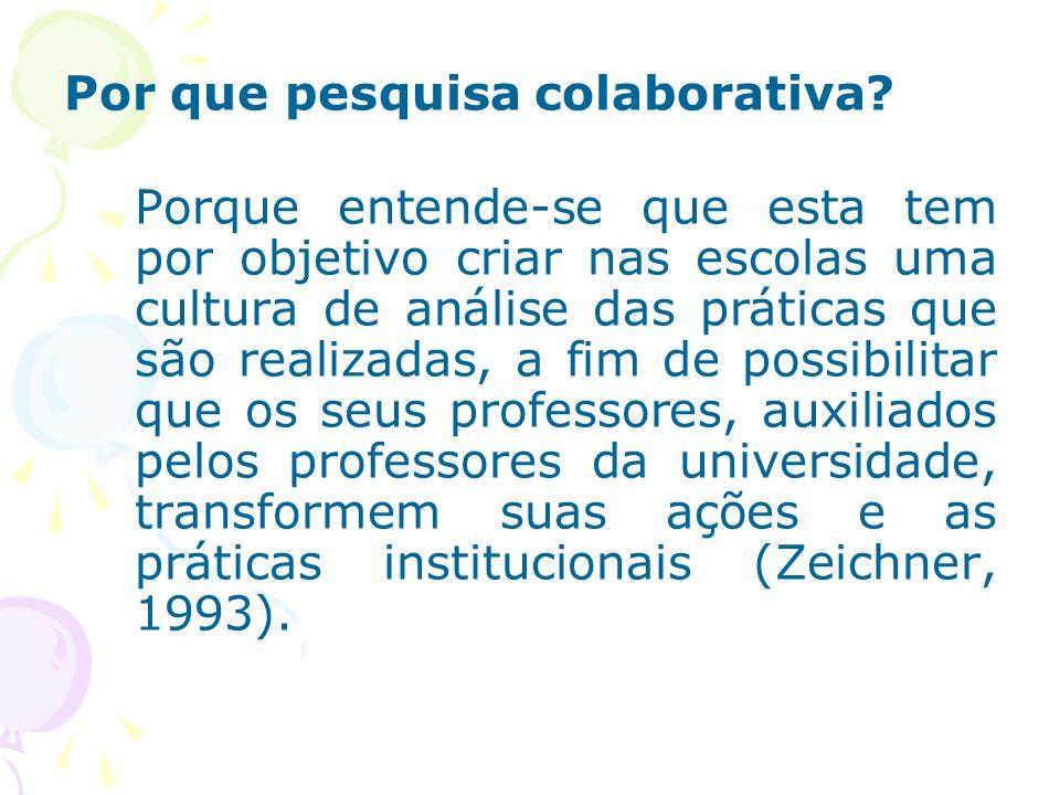 Por que pesquisa colaborativa? Porque entende-se que esta tem por objetivo criar nas escolas uma cultura de análise das práticas que são realizadas, a