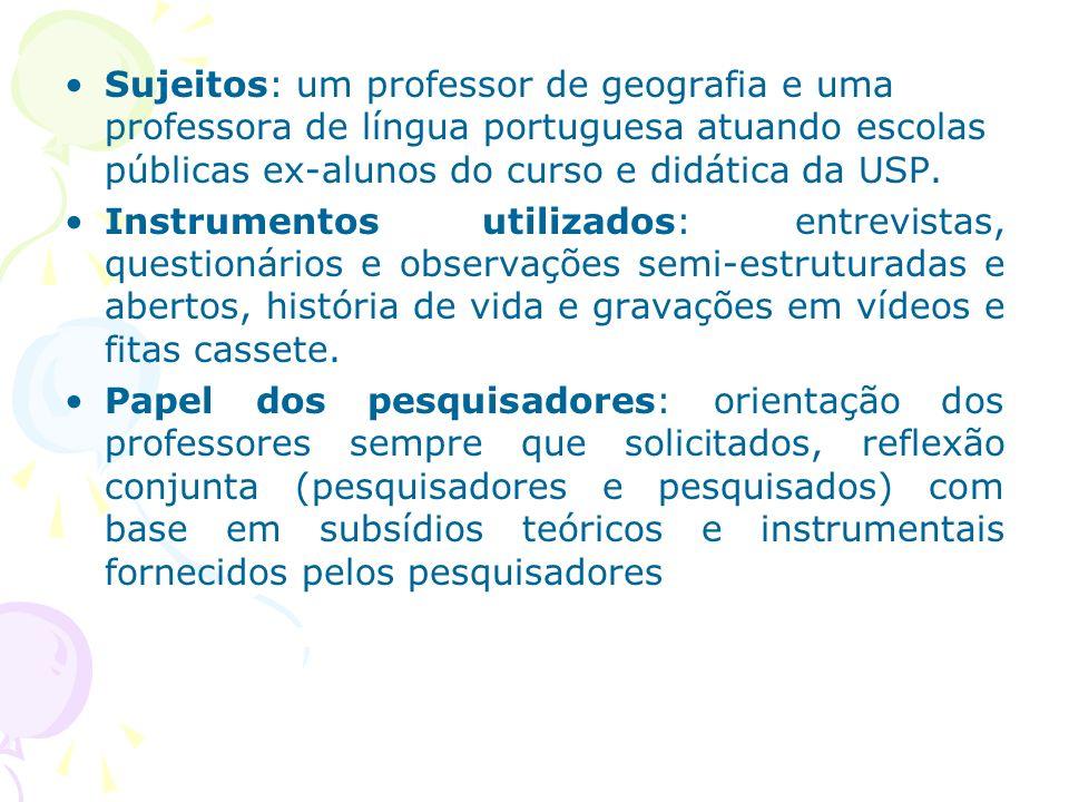 Sujeitos: um professor de geografia e uma professora de língua portuguesa atuando escolas públicas ex-alunos do curso e didática da USP. Instrumentos