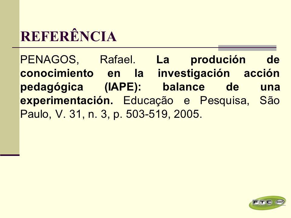 15 PENAGOS, Rafael. La produción de conocimiento en la investigación acción pedagógica (IAPE): balance de una experimentación. Educação e Pesquisa, Sã