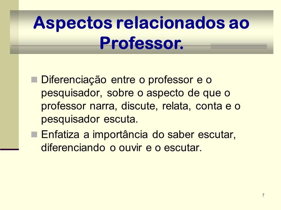 7 Aspectos relacionados ao Professor. Diferenciação entre o professor e o pesquisador, sobre o aspecto de que o professor narra, discute, relata, cont