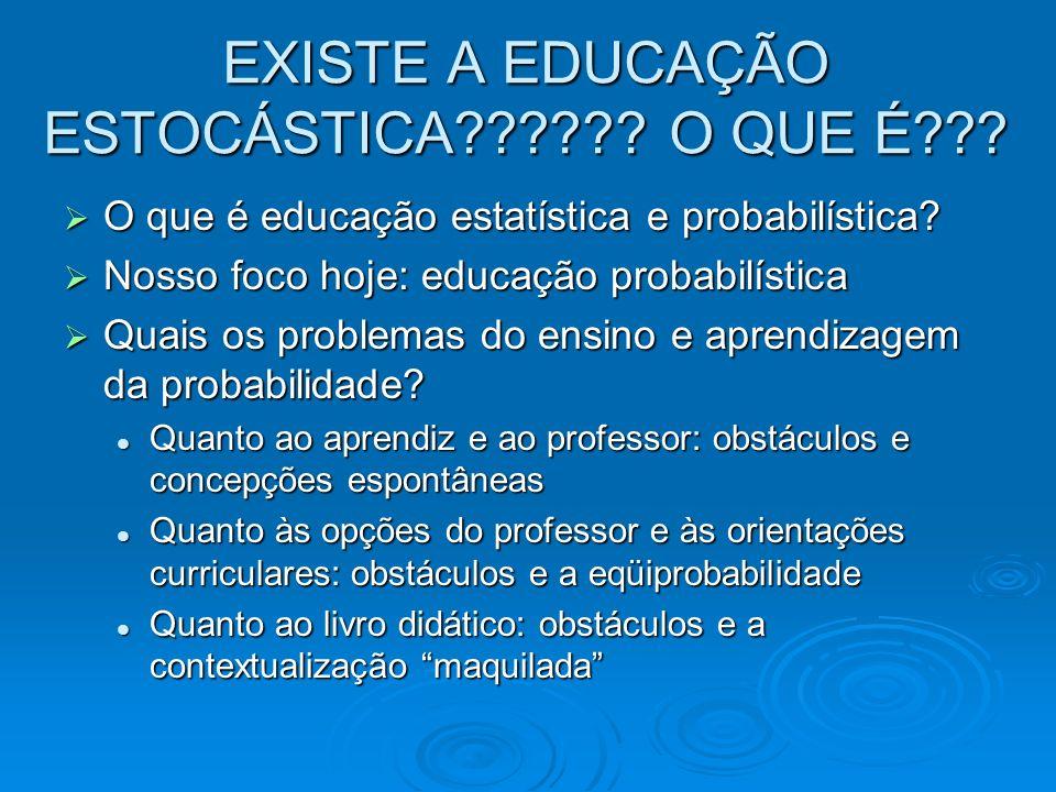 EXISTE A EDUCAÇÃO ESTOCÁSTICA?????? O QUE É??? O que é educação estatística e probabilística? O que é educação estatística e probabilística? Nosso foc