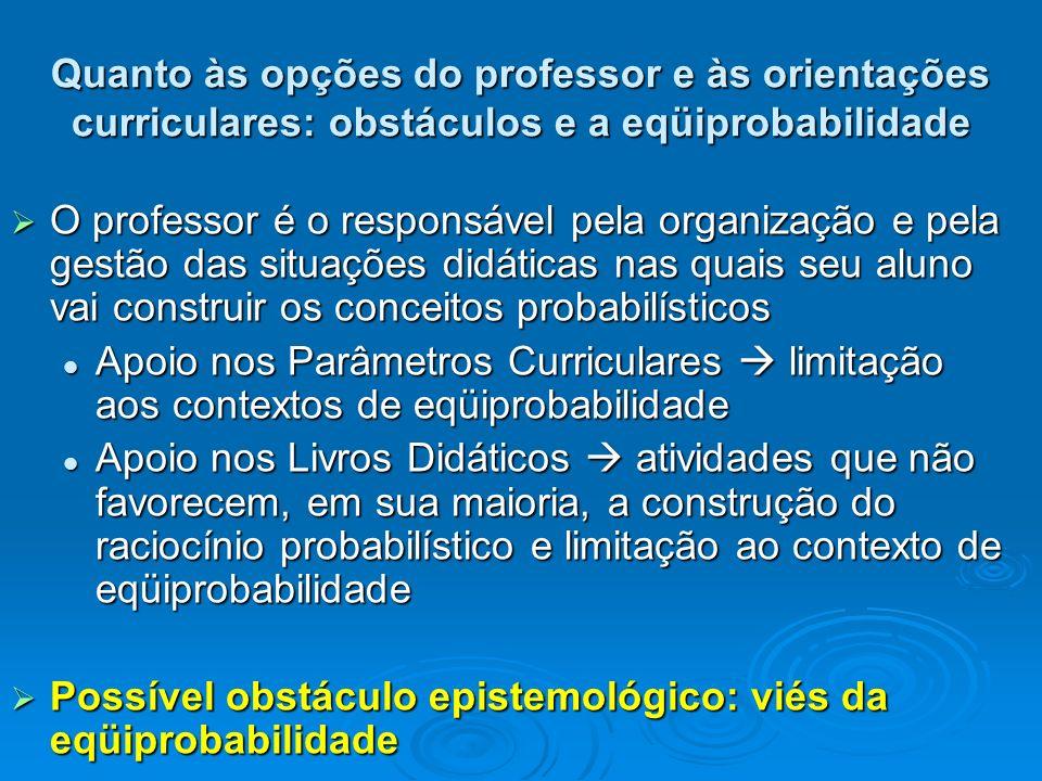 Quanto às opções do professor e às orientações curriculares: obstáculos e a eqüiprobabilidade O professor é o responsável pela organização e pela gest