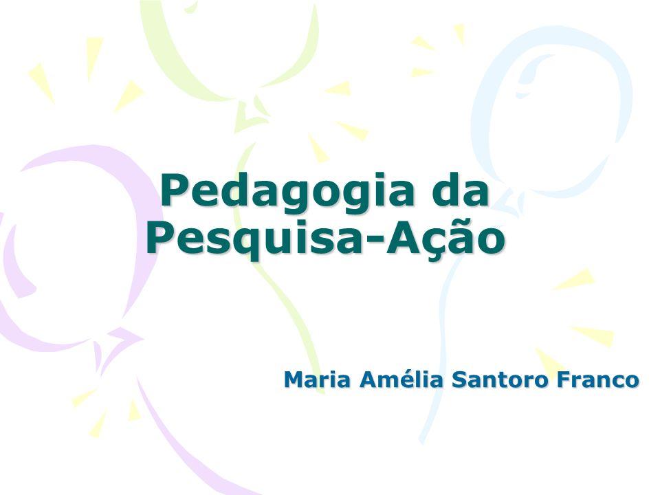 Pedagogia da Pesquisa-Ação Maria Amélia Santoro Franco