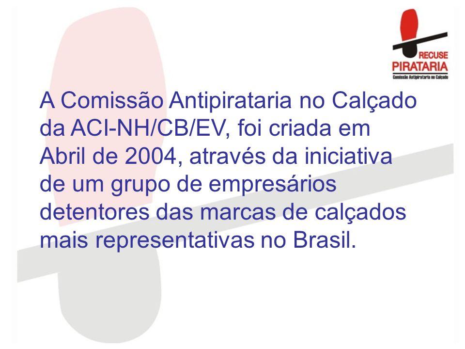A Comissão Antipirataria no Calçado da ACI-NH/CB/EV, foi criada em Abril de 2004, através da iniciativa de um grupo de empresários detentores das marc