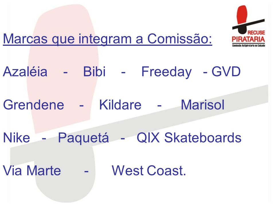 Marcas que integram a Comissão: Azaléia - Bibi - Freeday - GVD Grendene - Kildare - Marisol Nike - Paquetá - QIX Skateboards Via Marte - West Coast.