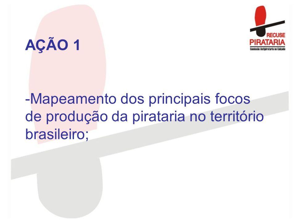 -Mapeamento dos principais focos de produção da pirataria no território brasileiro; AÇÃO 1