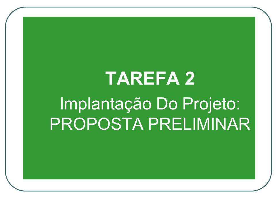 TAREFA 2 Implantação Do Projeto: PROPOSTA PRELIMINAR