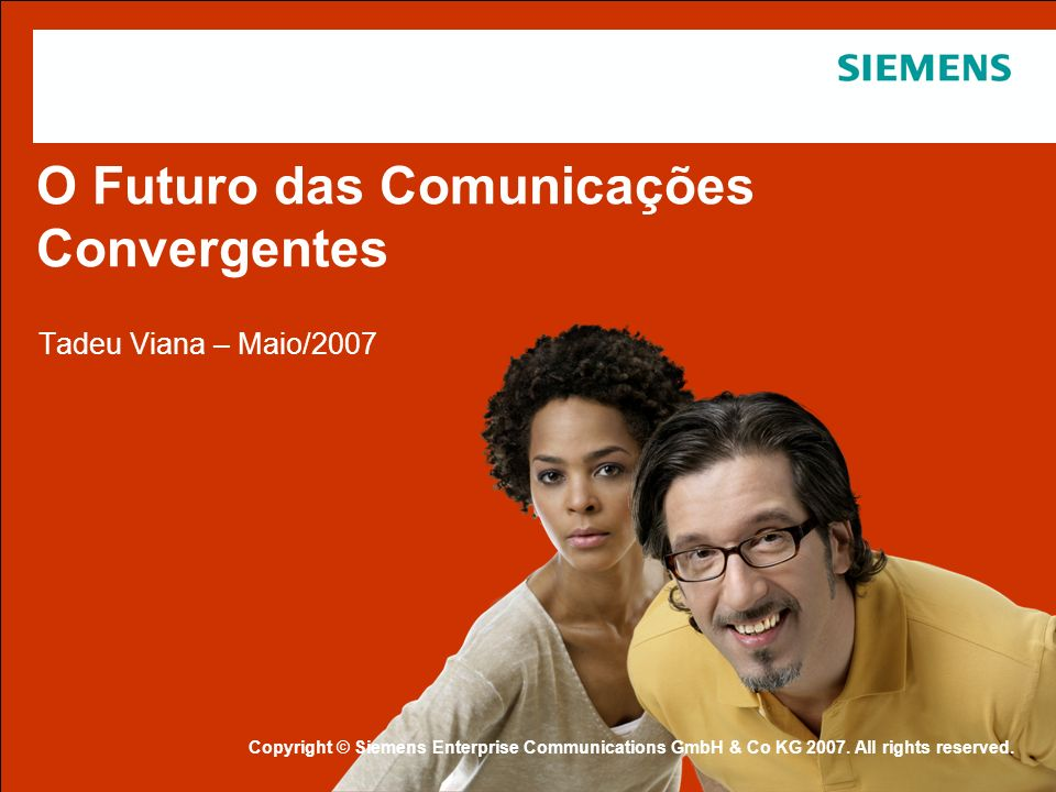 Protection notice / Copyright notice O Futuro das Comunicações Convergentes Tadeu Viana – Maio/2007 Copyright © Siemens Enterprise Communications GmbH