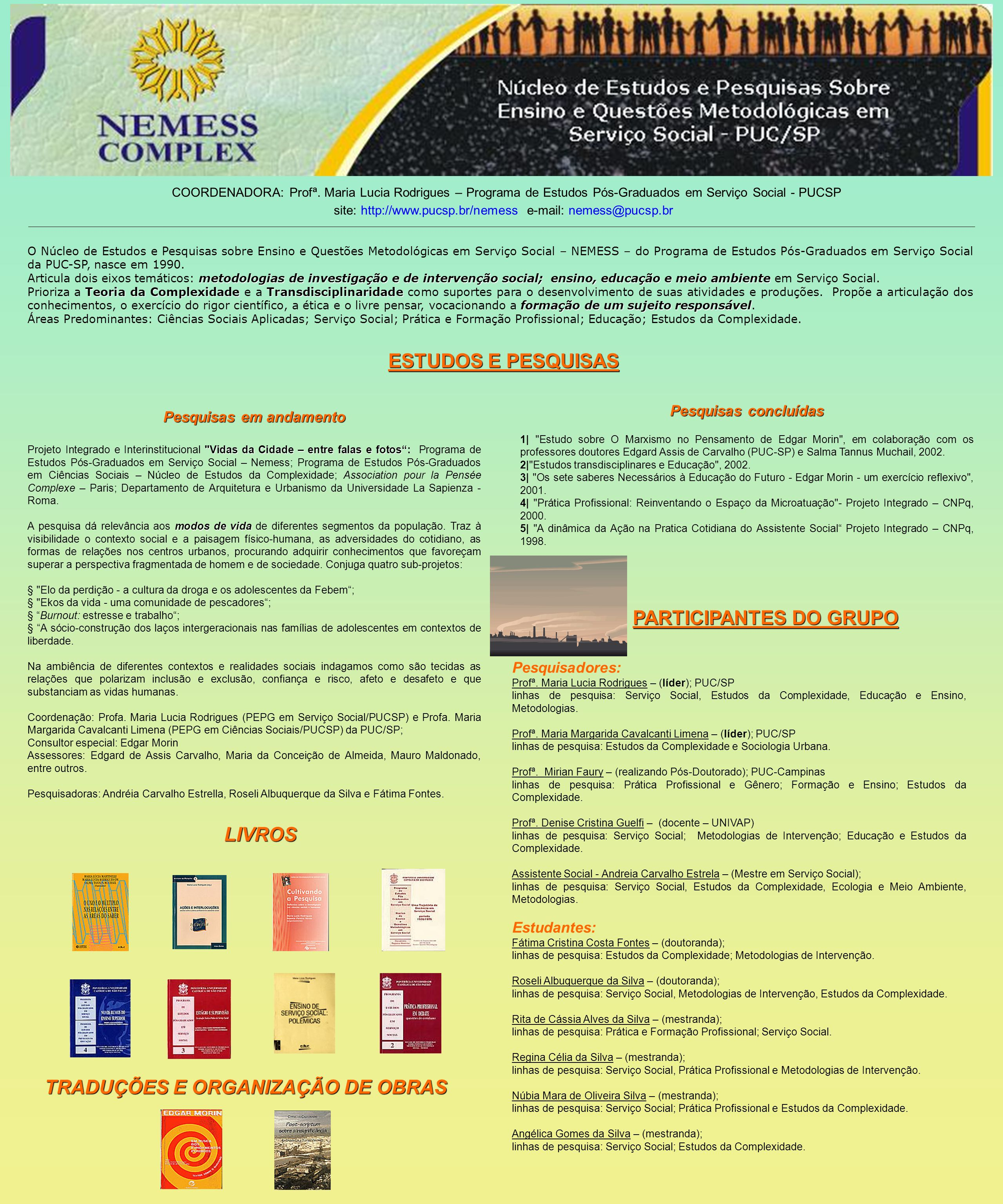 O Núcleo de Estudos e Pesquisas sobre Ensino e Questões Metodológicas em Serviço Social – NEMESS – do Programa de Estudos Pós-Graduados em Serviço Soc