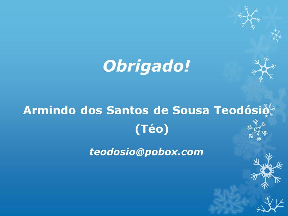 Obrigado! Armindo dos Santos de Sousa Teodósio (Téo) teodosio@pobox.com