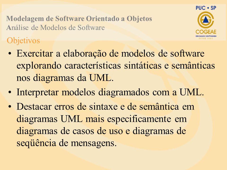 Objetivos Exercitar a elaboração de modelos de software explorando características sintáticas e semânticas nos diagramas da UML. Interpretar modelos d