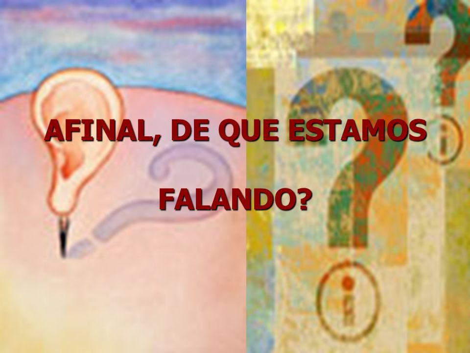 AFINAL, DE QUE ESTAMOS FALANDO?