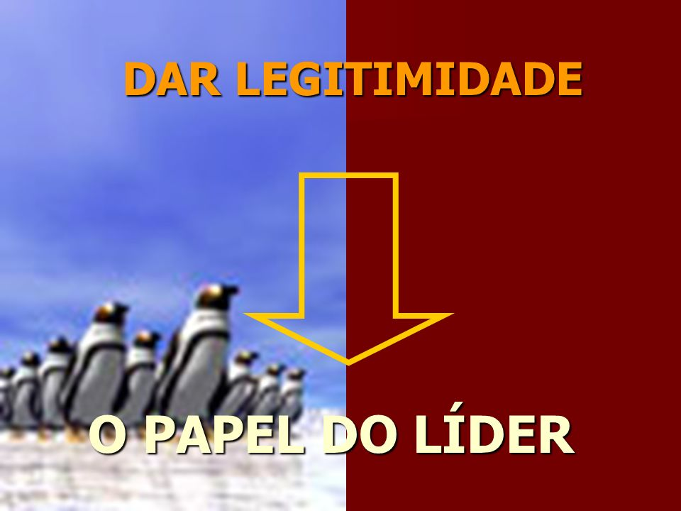O PAPEL DO LÍDER DAR LEGITIMIDADE