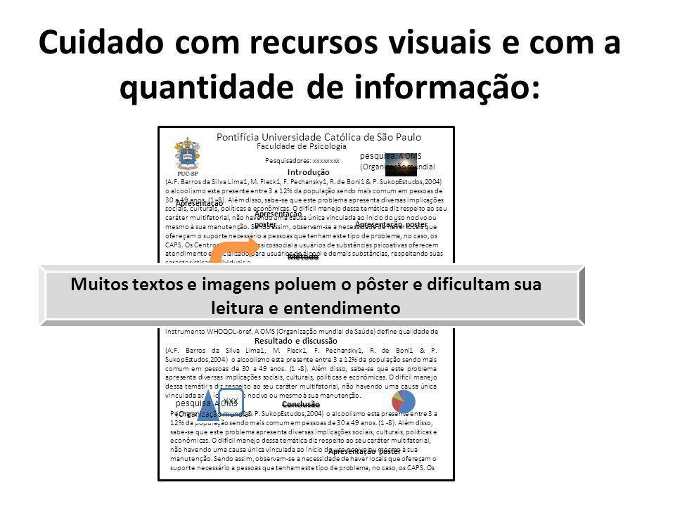 Cuidado com recursos visuais e com a quantidade de informação: Pontifícia Universidade Católica de São Paulo Pesquisadores: xxxxxxxx Introdução (A.F.