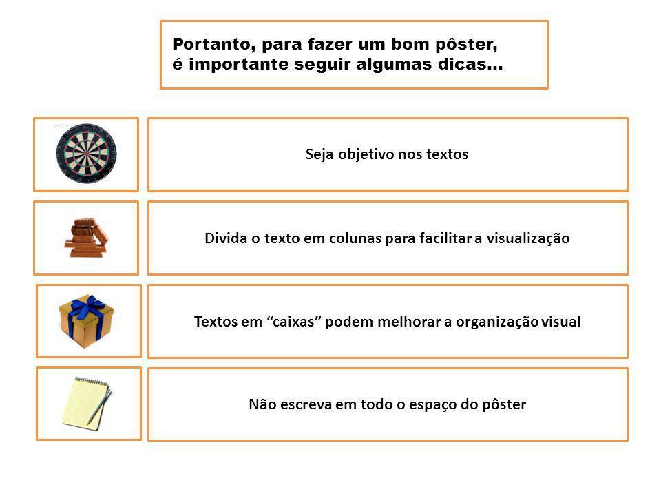 Portanto... Seja objetivo nos textos Divida o texto em colunas para facilitar a visualização Textos em caixas podem melhorar a organização visual Não