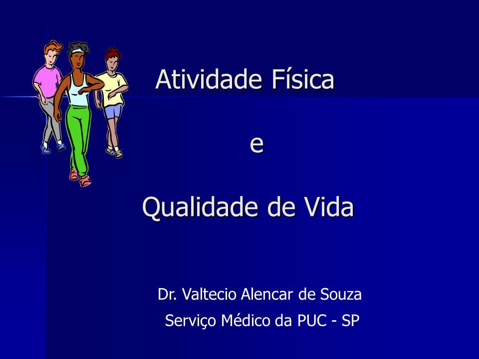 Atividade Física e Qualidade de Vida Atividade Física e Qualidade de Vida Serviço Médico da PUC - SP Dr. Valtecio Alencar de Souza