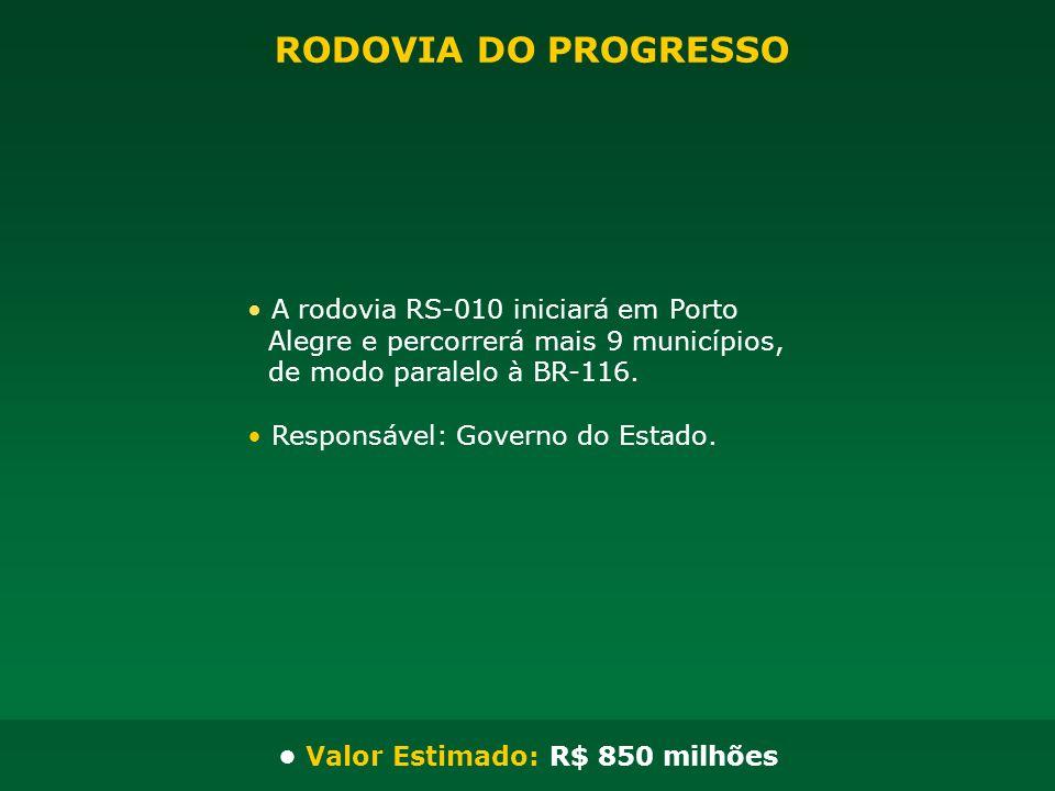 A rodovia RS-010 iniciará em Porto Alegre e percorrerá mais 9 municípios, de modo paralelo à BR-116. Responsável: Governo do Estado. Valor Estimado: R