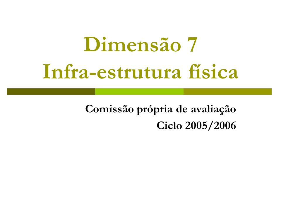 Dimensão 7 Infra-estrutura física Comissão própria de avaliação Ciclo 2005/2006