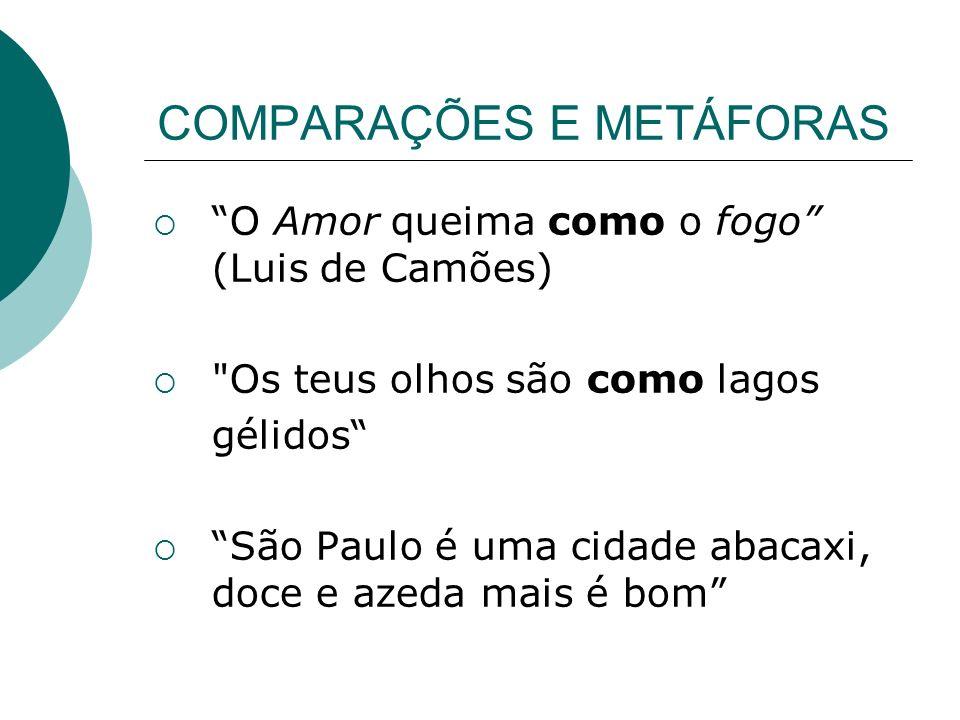 COMPARAÇÕES E METÁFORAS O Amor queima como o fogo (Luis de Camões)