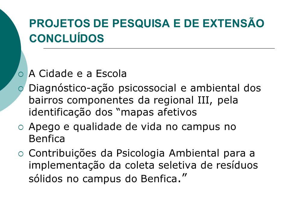 PROJETOS DE PESQUISA E DE EXTENSÃO CONCLUÍDOS A Cidade e a Escola Diagnóstico-ação psicossocial e ambiental dos bairros componentes da regional III, p