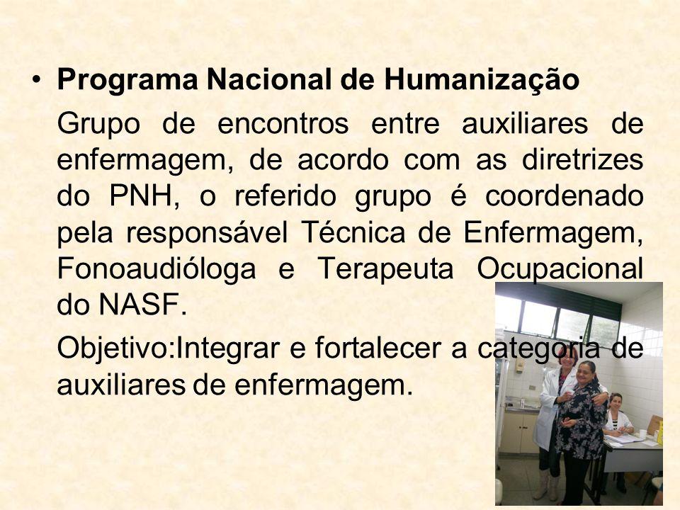 Programa Nacional de Humanização Grupo de encontros entre auxiliares de enfermagem, de acordo com as diretrizes do PNH, o referido grupo é coordenado