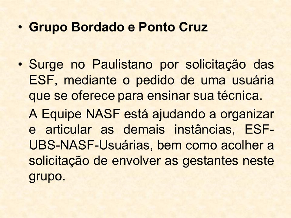 Grupo Bordado e Ponto Cruz Surge no Paulistano por solicitação das ESF, mediante o pedido de uma usuária que se oferece para ensinar sua técnica. A Eq