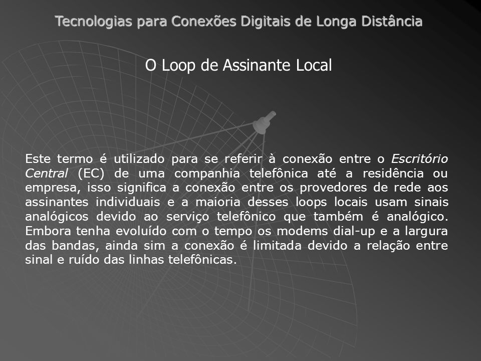 Tecnologias para Conexões Digitais de Longa Distância Este termo é utilizado para se referir à conexão entre o Escritório Central (EC) de uma companhi