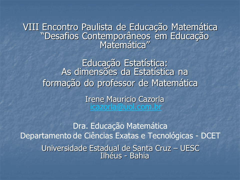 A formação estatística do Licenciado em Matemática Disciplinas na grade curricular: Estatística e, ou Probabilidades (AED, Probabilidades, Inferência Estatística) Metodologia do Ensino de Matemática e Didática da Matemática