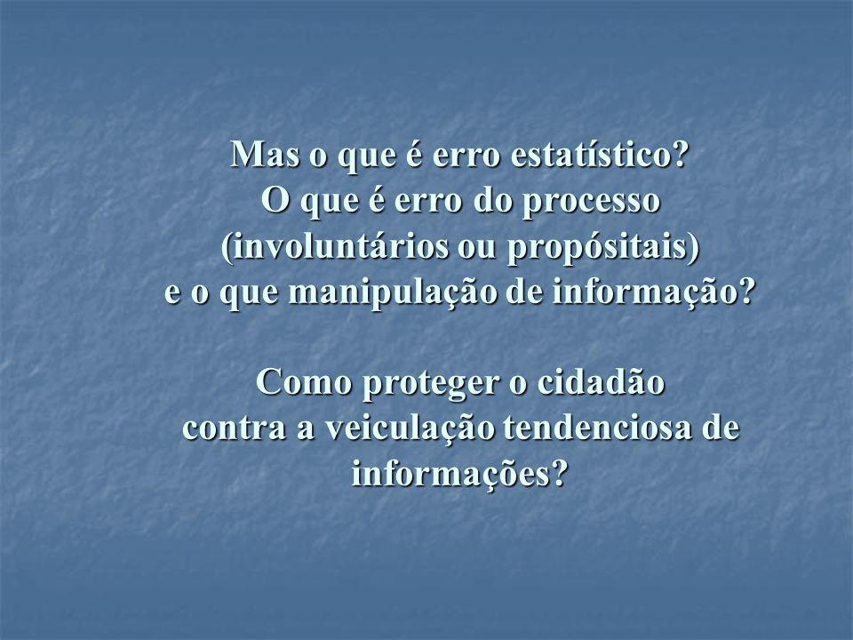 Mas o que é erro estatístico? O que é erro do processo (involuntários ou propósitais) e o que manipulação de informação? Como proteger o cidadão contr