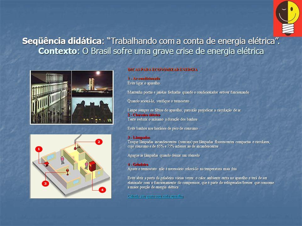 Seqüência didática: Trabalhando com a conta de energia elétrica. Contexto: O Brasil sofre uma grave crise de energia elétrica Como economizar em casa1