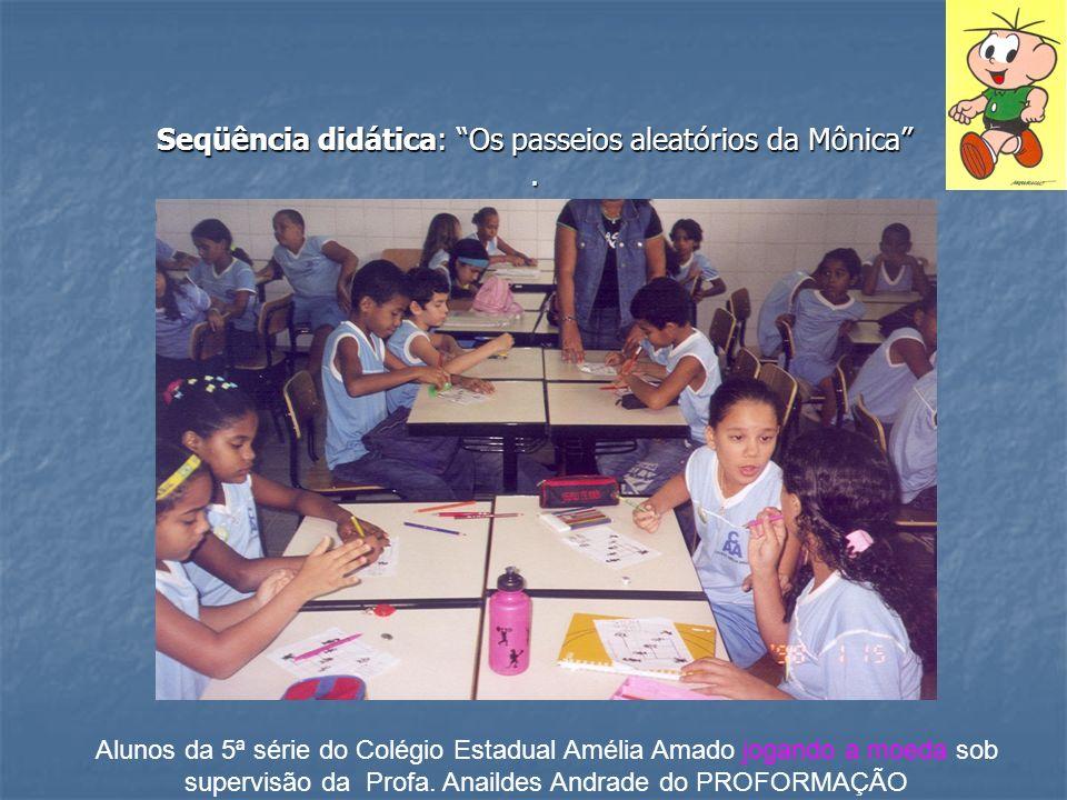 Seqüência didática: Os passeios aleatórios da Mônica. Alunos da 5ª série do Colégio Estadual Amélia Amado jogando a moeda sob supervisão da Profa. Ana