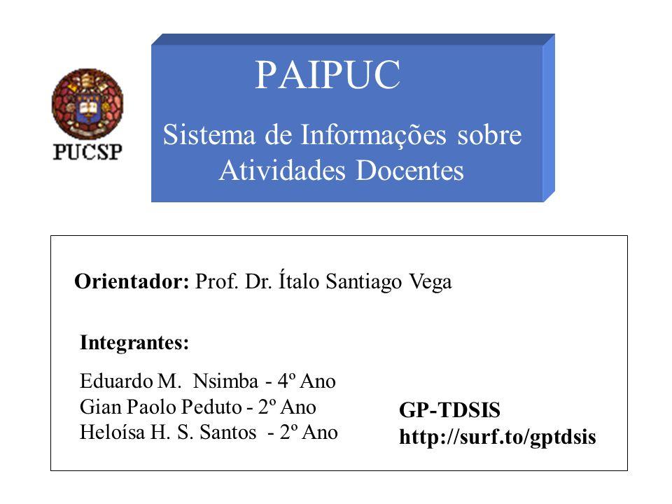 PAIPUC Sistema de Informações sobre Atividades Docentes Integrantes: Eduardo M. Nsimba - 4º Ano Gian Paolo Peduto - 2º Ano Heloísa H. S. Santos - 2º A