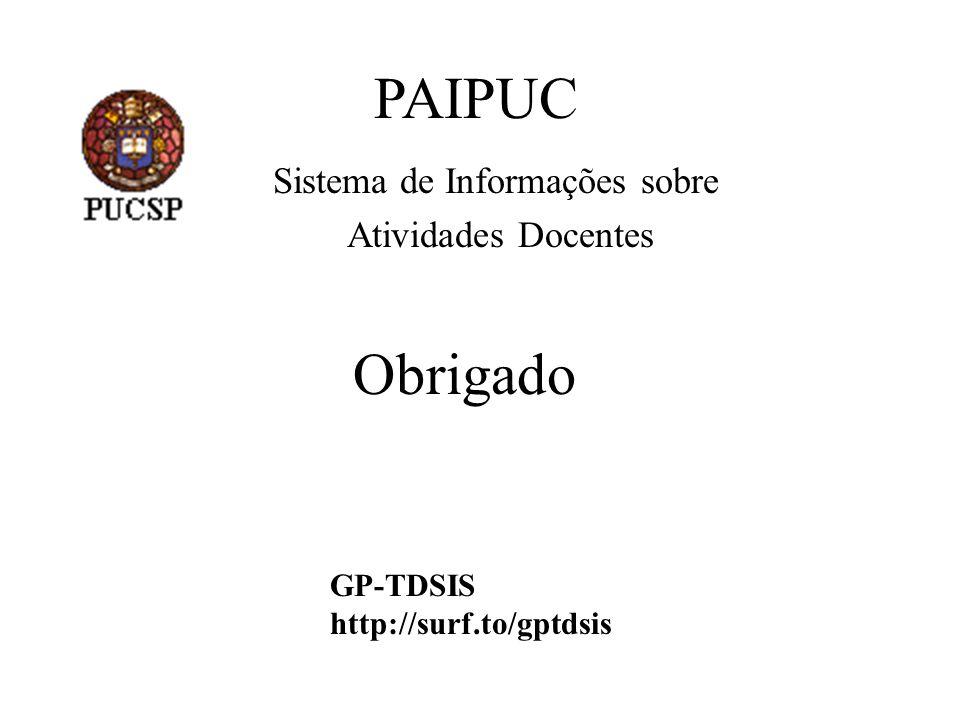 Obrigado GP-TDSIS http://surf.to/gptdsis PAIPUC Sistema de Informações sobre Atividades Docentes