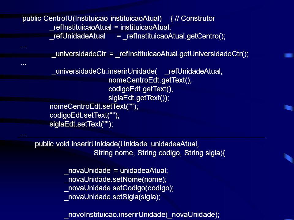 public CentroIU(Instituicao instituicaoAtual) { // Construtor _refInstituicaoAtual = instituicaoAtual; _refUnidadeAtual = _refInstituicaoAtual.getCent